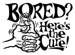 bored need somethign to do